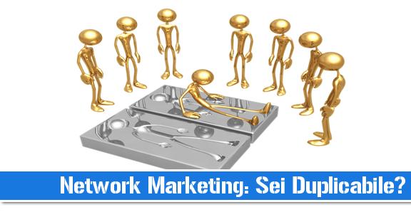 Network Marketing: Sei Duplicabile?